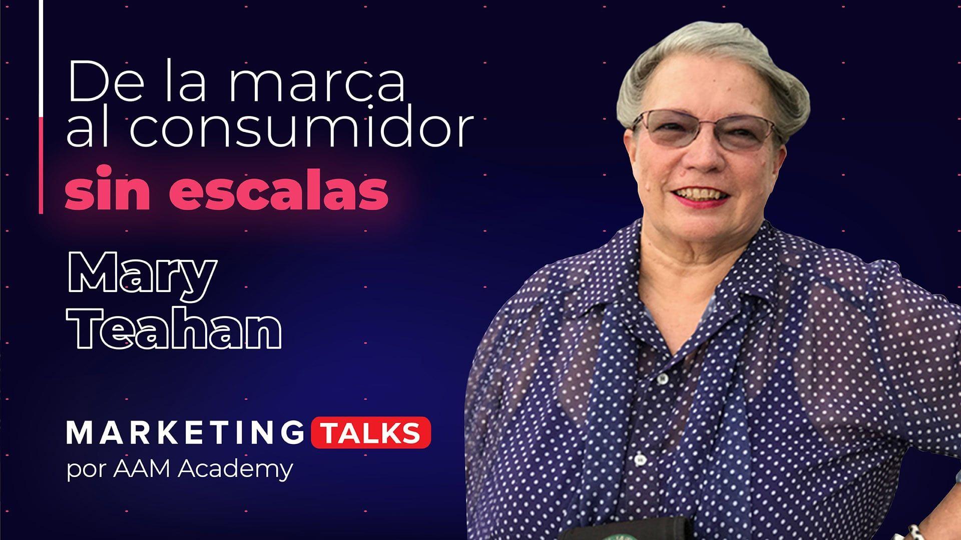 VER Mary Teahan: De la Marca al Consumidor, sin Escalas